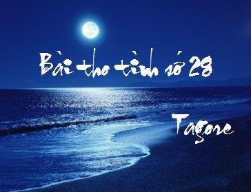 Đề bài: Phân tích Bài thơ số 28 của Ta-go