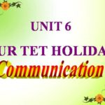 Unit 6: Our Tet Holiday-Communication